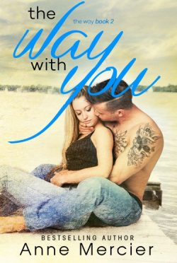 Release Day Blitz: The Way With You (The Way #2) by Anne Mercier