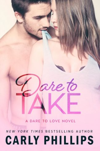 Release Day Blitz: Dare to Take (Dare to Love #6) by Carly Phillips