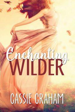 Promo: Enchanting Wilder (The Wild Series #1) by Cassie Graham