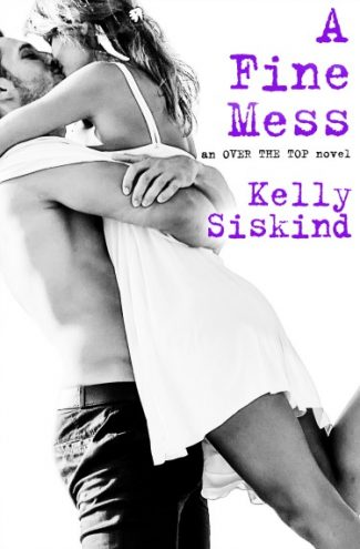 Release Day Blitz: A Fine Mess (Over the Top #2)  by Kelly Siskind