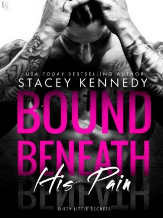 Release Day Blitz: Bound Beneath His Pain (Dirty Little Secrets #1) by Stacey Kennedy