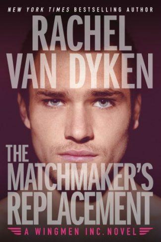 Release Day Blitz + Giveaway: The Matchmaker's Replacement (Wingmen Inc #2) by Rachel Van Dyken