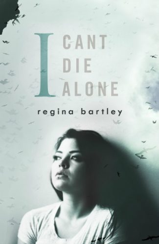 Cover Reveal: I Can't Die Alone by Regina Bartley