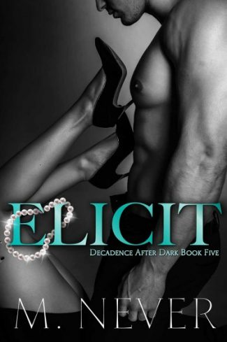 Cover Reveal + Giveaway: Elicit (Decadence After Dark #5) by M Never