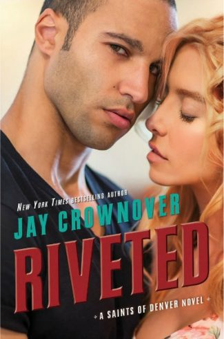 Cover Reveal: Riveted (Saints of Denver #3) by Jay Crownover