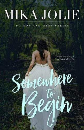 Prologue Reveal + Giveaway: Somewhere to Begin (Poison & Wine #1) by Mika Jolie
