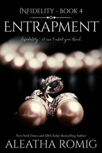 Release Day Blitz: Entrapment (Infidelity #4) by Aleatha Romig