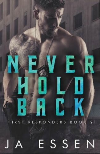 Cover Reveal: Never Hold Back (First-Responders # 2) by JA Essen