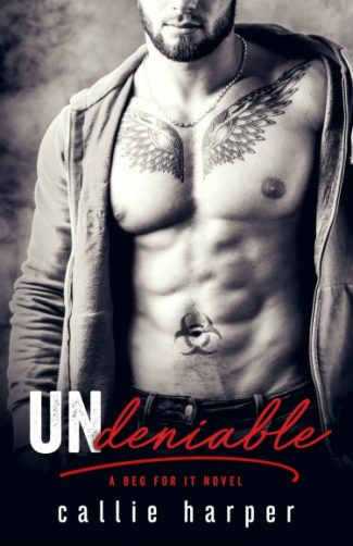 Cover Reveal: Undeniable (Beg For It #5) by Callie Harper