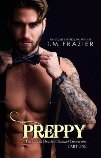 Release Day Blitz: Preppy: The Life & Death of Samuel Clearwater, Part One (King #5) by TM Frazier