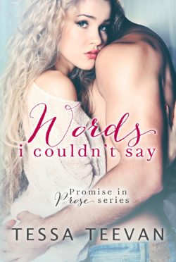 Cover Reveal: Words I Couldn't Say (Promise in Prose #1) by Tessa Teevan