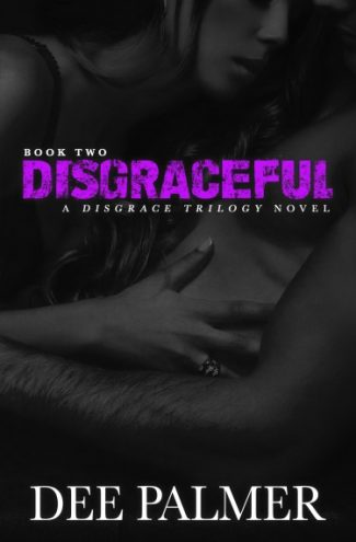 Cover Reveal: Disgraceful (Disgrace Trilogy #2) by Dee Palmer