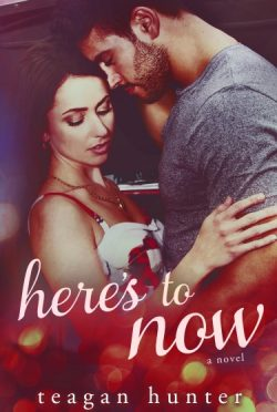 Cover Reveal + Giveaway: Here's to Now (Here's To #3) by Teagan Hunter