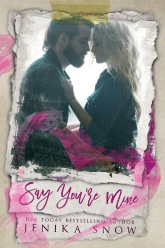 Cover Reveal: Say You're Mine (You're Mine #1) by Jenika Snow