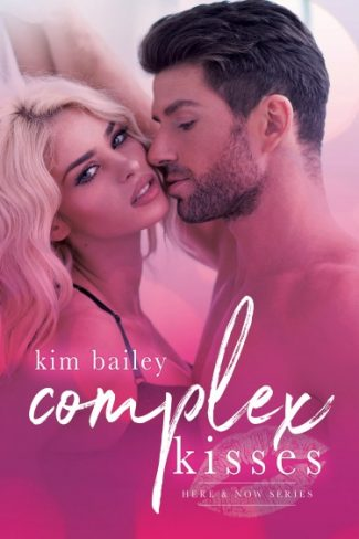 Cover Reveal & Giveaway: Complex Kisses (Here & Now #1) by Kim Bailey