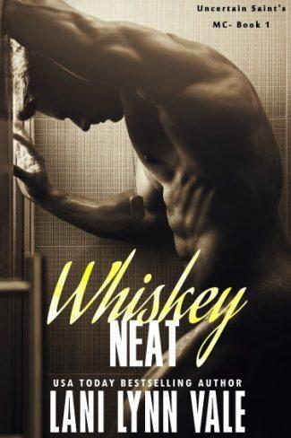 Sale Blitz: Whiskey Neat (Uncertain Saint's MC #1) by Lani Lynn Vale