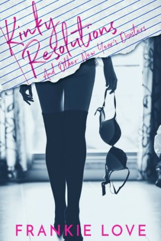 Release Day Blitz & Giveaway: Kinky Resolutions and other New Year's Disasters by Frankie Love