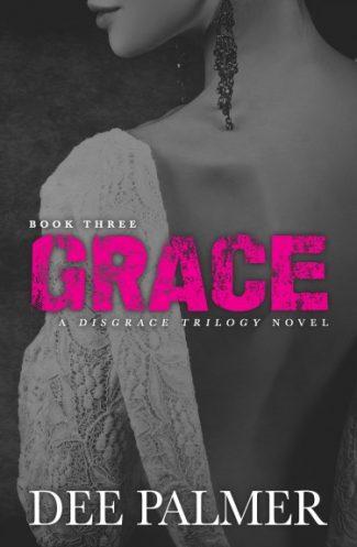 Release Day Blitz: Grace (Disgrace Trilogy #3) by Dee Palmer