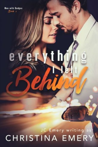 Cover Reveal: Everything I Left Behind (Men with Badges #1) by Christina Emery