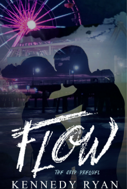 Cover Reveal & Giveaway: Flow (Grip #0.5) by Kennedy Ryan