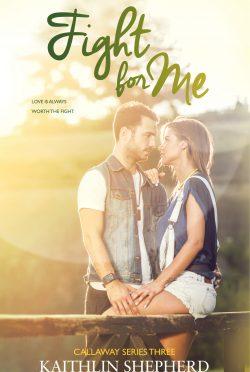 Cover Reveal: Fight for Me (Callaway #3) by Kaithlin Shepherd