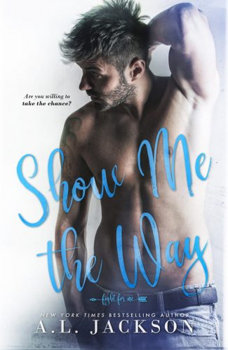 Cover Reveal & Giveaway: Show Me the Way (Fight for Me #1) by AL Jackson