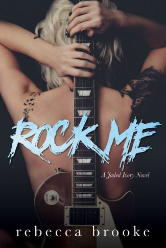 Cover Reveal: Rock Me (Jaded Ivory #1) by Rebecca Brooke