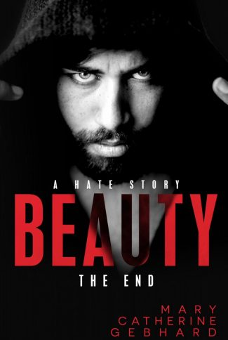 Cover Reveal: Beauty (Hate Story #2) by Mary Catherine Gebhard