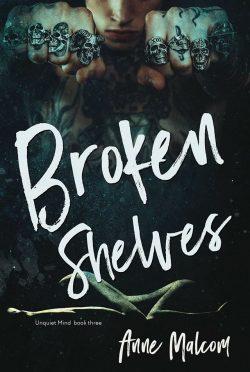 Release Day Blitz: Broken Shelves (Unquiet Mind #3) by Anne Malcom