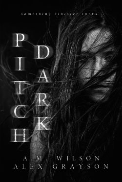 Cover Reveal: Pitch Dark by AM Wilson & Alex Grayson