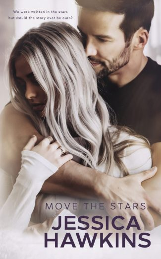 Cover Reveal & Giveaway: Move the Stars (Something in the Way #3) by Jessica Hawkins