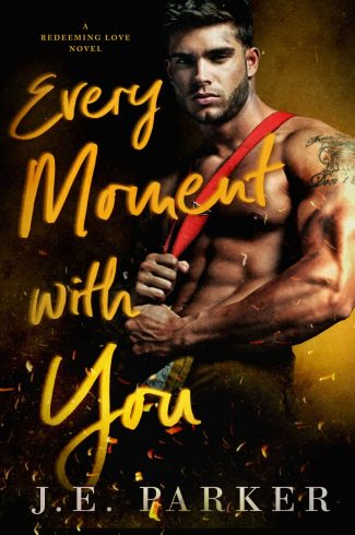 Cover Reveal & Giveaway: Every Moment with You (Redeeming Love #1) by JE Parker
