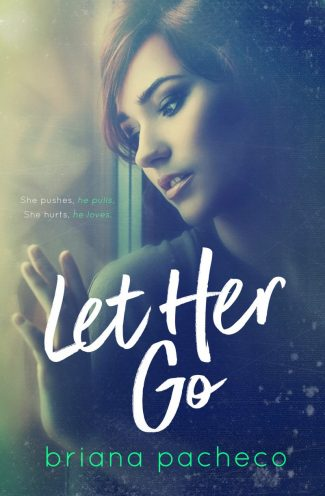 Cover Reveal & Giveaway: Let Her Go by Briana Pacheco