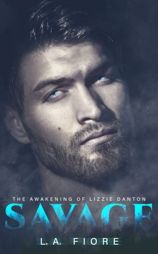 Cover Reveal: Savage: The Awakening of Lizzie Danton by LA Fiore