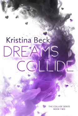 Cover Reveal: Dreams Collide (Collide #2) by Kristina Beck