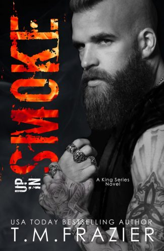 Cover Reveal: Up in Smoke (King #8) by TM Frazier