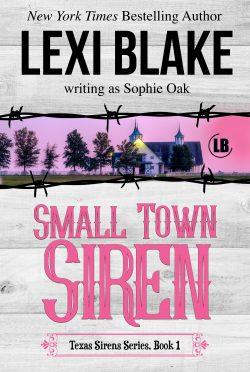 Release Day Blitz: Small Town Siren (Texas Sirens #1) by Lexi Blake, writing as Sophie Oak