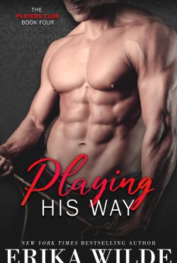 Cover Reveal: Playing His Way (The Players Club #4) by Erika Wilde