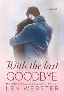 Cover Reveal: With The Last Goodbye (Thirty-Eight #6) by Len Webster