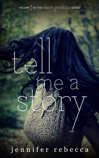Cover Reveal: Tell Me a Story (Claire Goodnite #1) by Jennifer Rebecca