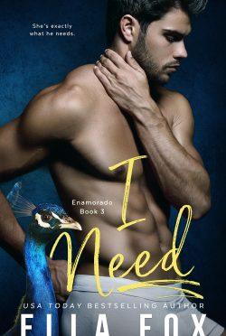 Cover Reveal: I Need (Enamorado #3) by Ella Fox