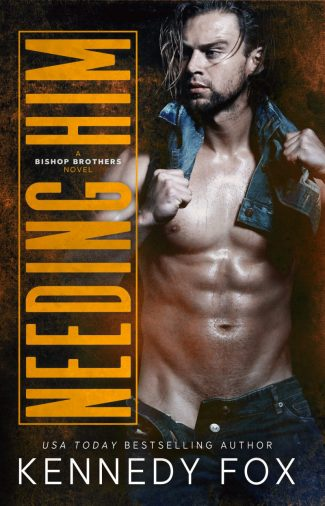 Cover Reveal: Needing Him (Bishop Brothers #2) by Kennedy Fox