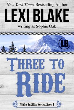 Release Day Blitz: Three to Ride (Nights in Bliss, Colorado #1) by Lexi Blake, writing as Sophie Oak