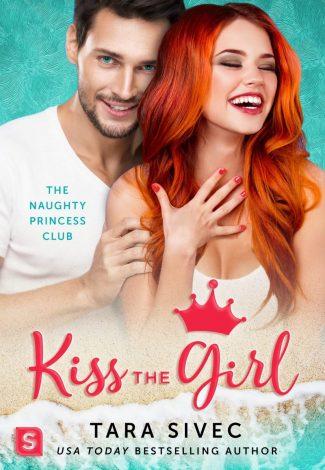 Cover Reveal: Kiss the Girl (Naughty Princess Club #3) by Tara Sivec