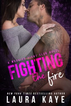 Cover Reveal: Fighting the Fire (Warrior Fight Club #3) by Laura Kaye