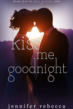 Cover Reveal: Kiss Me Goodnight (Claire Goodnite #4) by Jennifer Rebecca