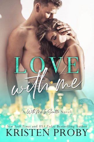 Cover Reveal: Love With Me (With Me in Seattle #11) by Kristen Proby