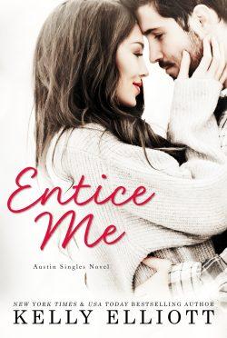 Cover Reveal: Entice Me (Austin Singles #2) by Kelly Elliott