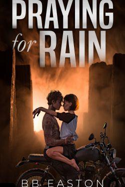 Cover Reveal: Praying for Rain (Praying for Rain Trilogy #1) by BB Easton