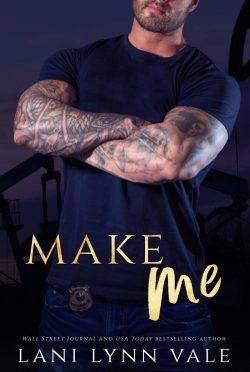 Cover Reveal: Make Me (KPD Motorcycle Patrol #4) by Lani Lynn Vale